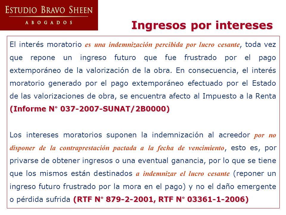 Ingresos por intereses (Informe N° 037-2007-SUNAT/2B0000) El interés moratorio es una indemnización percibida por lucro cesante, toda vez que repone u