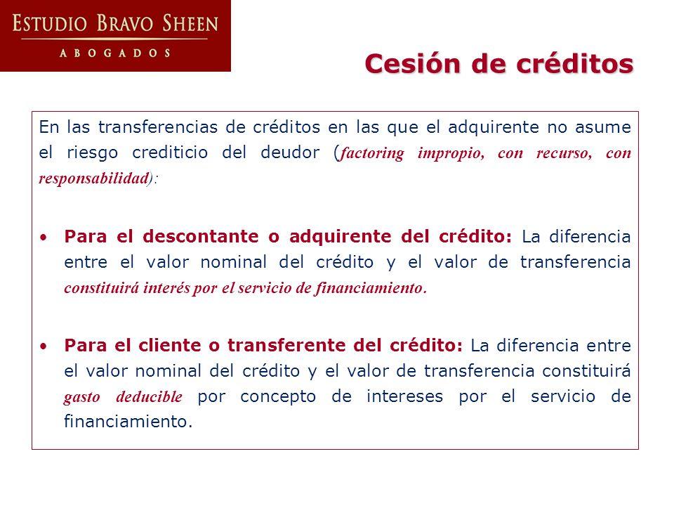 En las transferencias de créditos en las que el adquirente no asume el riesgo crediticio del deudor ( factoring impropio, con recurso, con responsabil