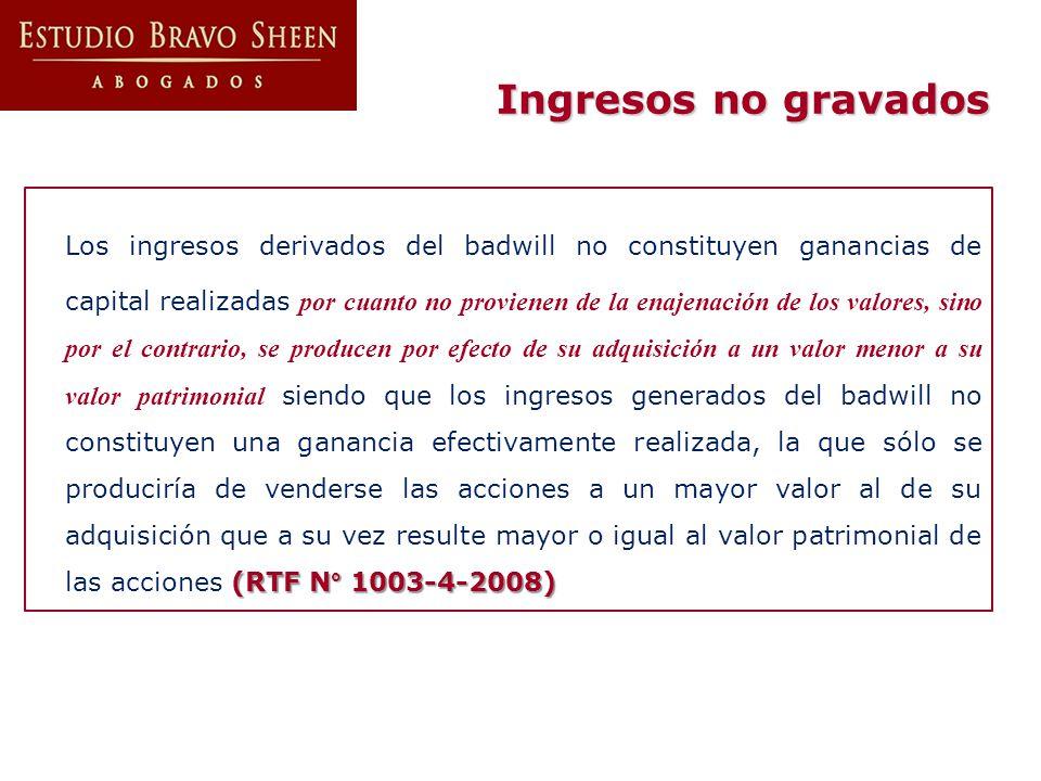 Ingresos no gravados (RTF N° 1003-4-2008) Los ingresos derivados del badwill no constituyen ganancias de capital realizadas por cuanto no provienen de