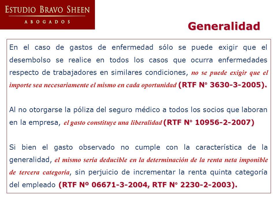 (RTF N° 3630-3-2005). En el caso de gastos de enfermedad sólo se puede exigir que el desembolso se realice en todos los casos que ocurra enfermedades