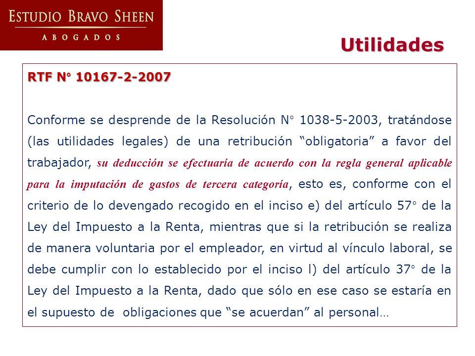 RTF N° 10167-2-2007 Conforme se desprende de la Resolución N° 1038-5-2003, tratándose (las utilidades legales) de una retribución obligatoria a favor