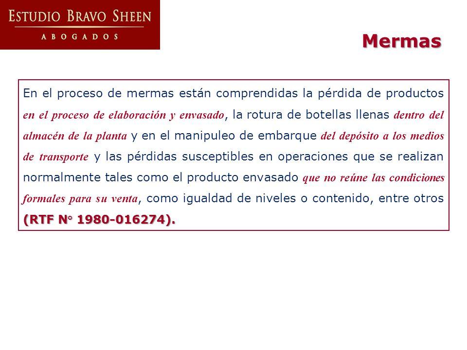 (RTF N° 1980-016274). En el proceso de mermas están comprendidas la pérdida de productos en el proceso de elaboración y envasado, la rotura de botella