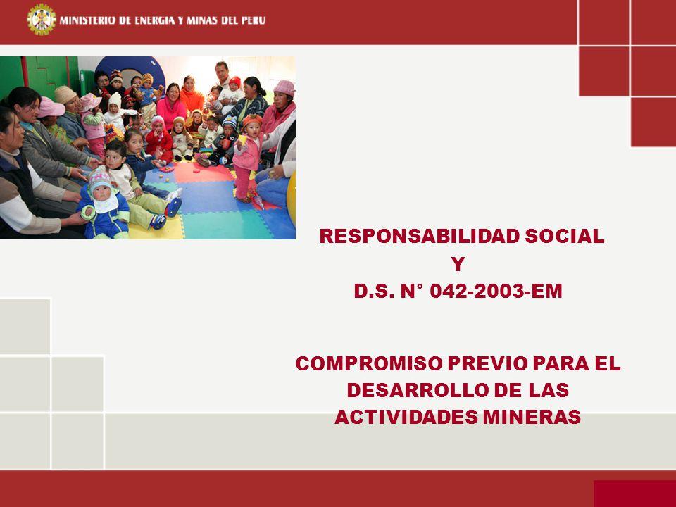 RESPONSABILIDAD SOCIAL Y D.S. N° 042-2003-EM COMPROMISO PREVIO PARA EL DESARROLLO DE LAS ACTIVIDADES MINERAS