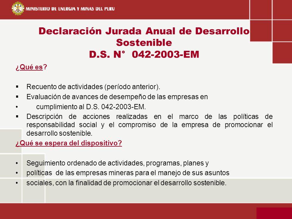 Declaración Jurada Anual de Desarrollo Sostenible D.S. N° 042-2003-EM ¿Qué es? Recuento de actividades (período anterior). Evaluación de avances de de