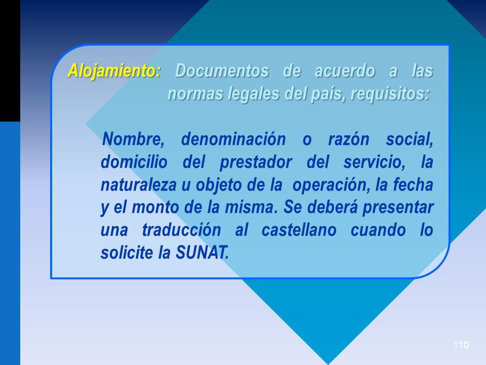 110 Alojamiento: Documentos de acuerdo a las normas legales del país, requisitos: Nombre, denominación o razón social, domicilio del prestador del servicio, la naturaleza u objeto de la operación, la fecha y el monto de la misma.