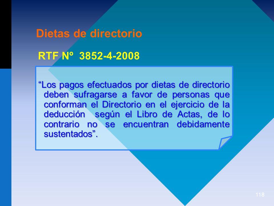 118 Los pagos efectuados por dietas de directorio deben sufragarse a favor de personas que conforman el Directorio en el ejercicio de la deducción según el Libro de Actas, de lo contrario no se encuentran debidamente sustentados.