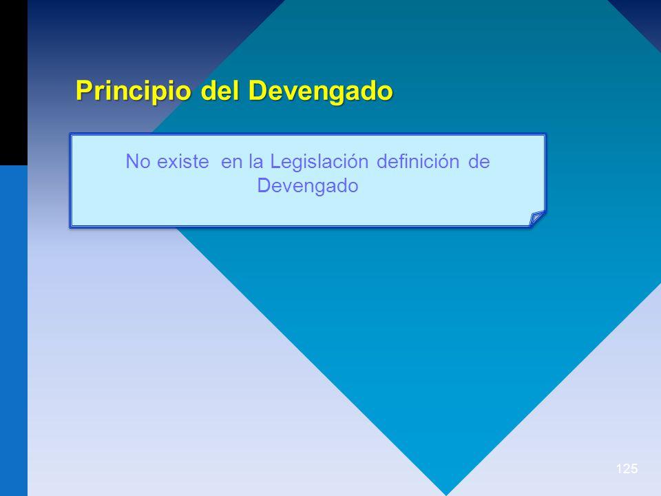 125 Principio del Devengado No existe en la Legislación definición de Devengado