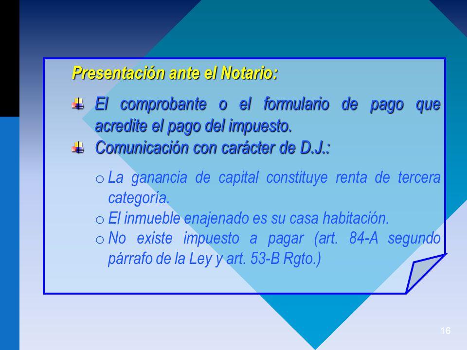 16 Presentación ante el Notario: El comprobante o el formulario de pago que acredite el pago del impuesto.