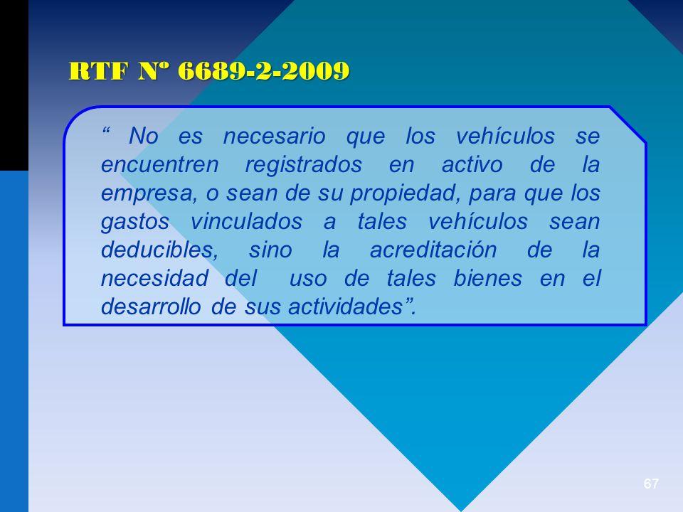67 No es necesario que los vehículos se encuentren registrados en activo de la empresa, o sean de su propiedad, para que los gastos vinculados a tales vehículos sean deducibles, sino la acreditación de la necesidad del uso de tales bienes en el desarrollo de sus actividades.