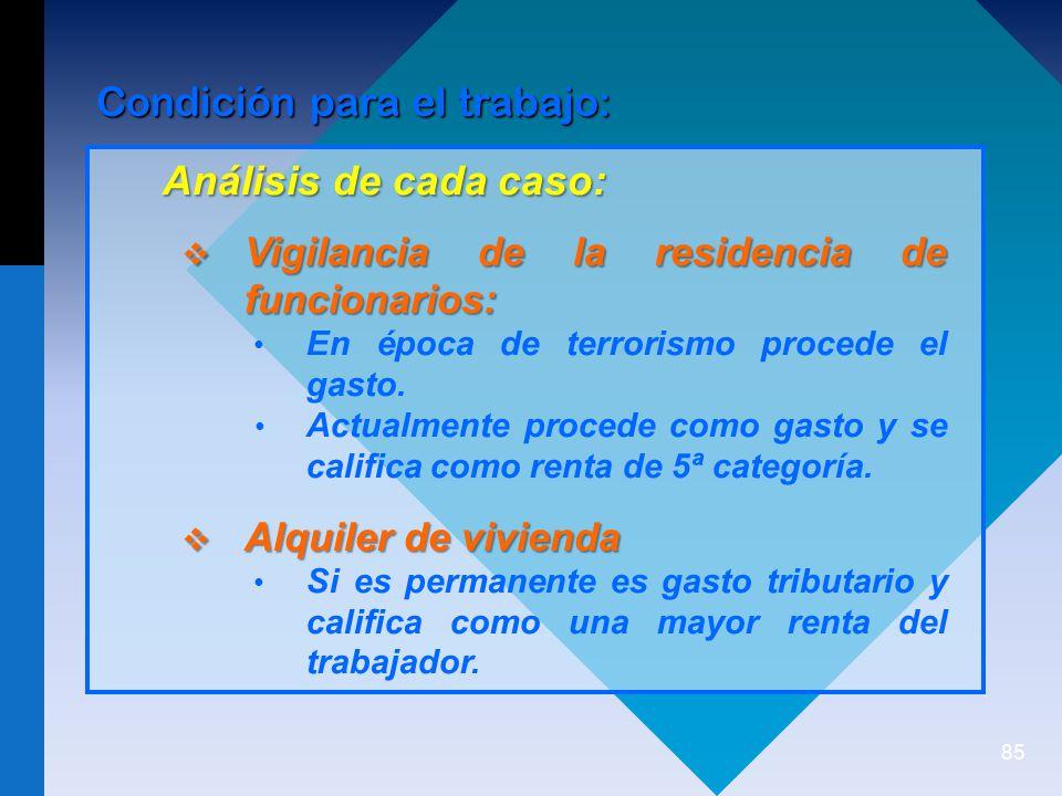 85 Análisis de cada caso: Vigilancia de la residencia de funcionarios: Vigilancia de la residencia de funcionarios: En época de terrorismo procede el gasto.