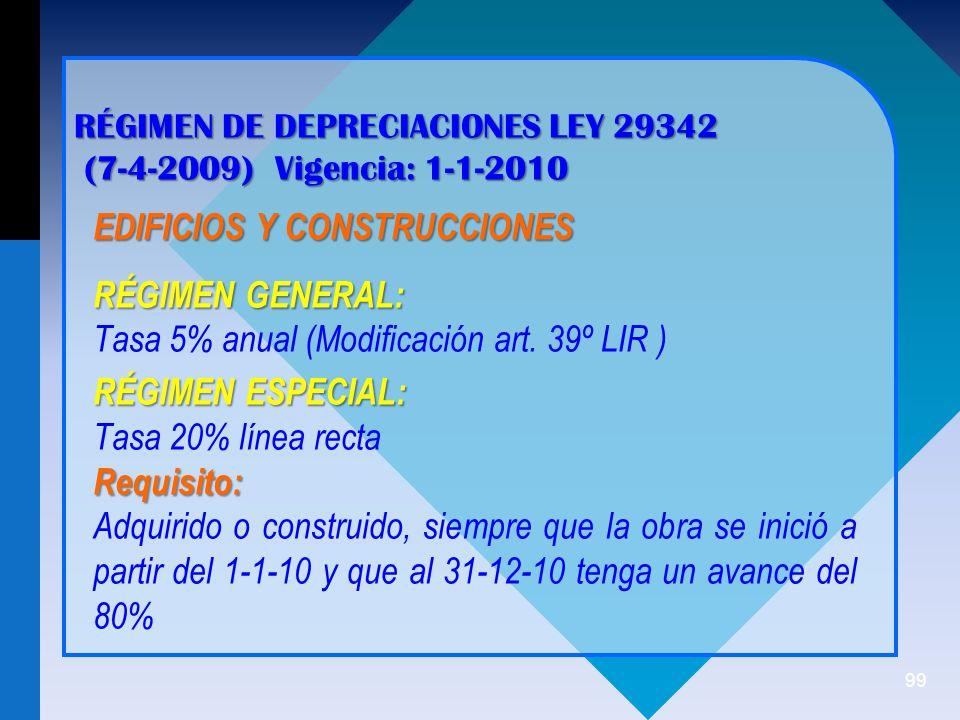 99 RÉGIMEN DE DEPRECIACIONES LEY 29342 (7-4-2009) Vigencia: 1-1-2010 (7-4-2009) Vigencia: 1-1-2010 EDIFICIOS Y CONSTRUCCIONES RÉGIMEN GENERAL: Tasa 5% anual (Modificación art.