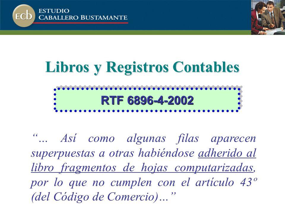 Libros y Registros Contables … Así como algunas filas aparecen superpuestas a otras habiéndose adherido al libro fragmentos de hojas computarizadas, por lo que no cumplen con el artículo 43º (del Código de Comercio)… RTF 6896-4-2002