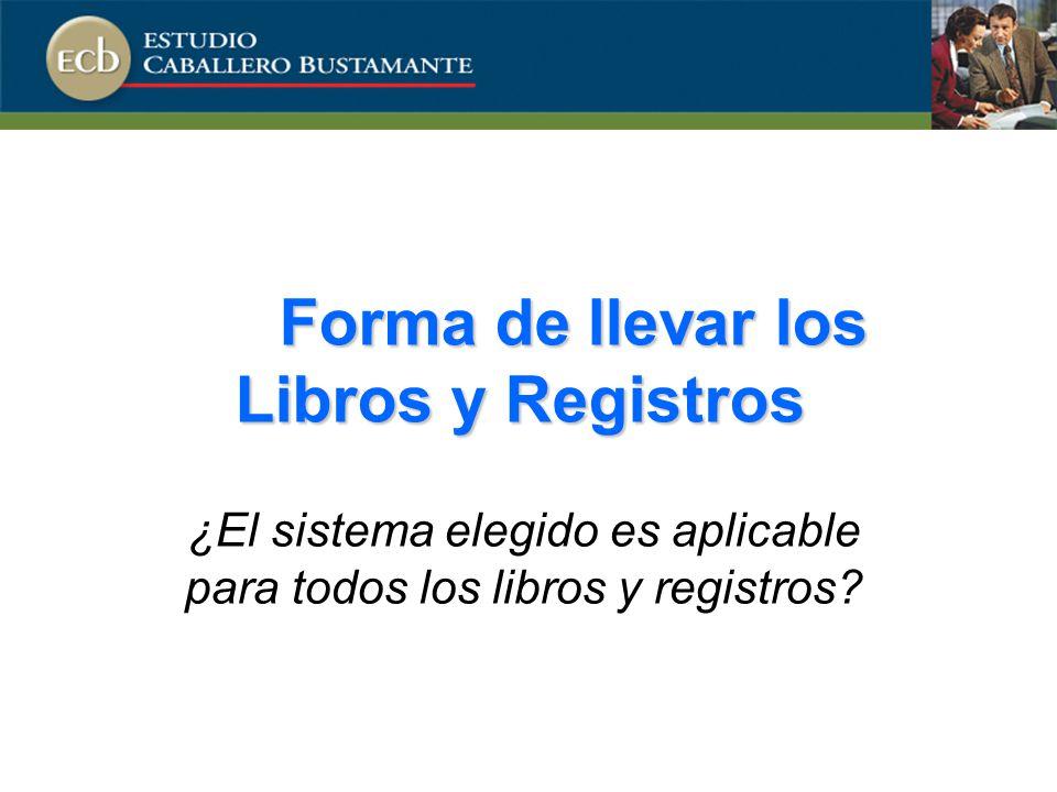Forma de llevar los Libros y Registros ¿El sistema elegido es aplicable para todos los libros y registros?