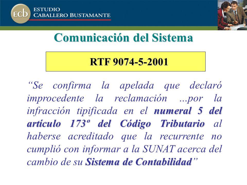 Comunicación del Sistema numeral 5 del artículo 173º del Código Tributario Sistema de Contabilidad Se confirma la apelada que declaró improcedente la reclamación …por la infracción tipificada en el numeral 5 del artículo 173º del Código Tributario al haberse acreditado que la recurrente no cumplió con informar a la SUNAT acerca del cambio de su Sistema de Contabilidad RTF 9074-5-2001