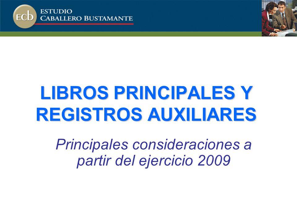 LIBROS PRINCIPALES Y REGISTROS AUXILIARES Principales consideraciones a partir del ejercicio 2009