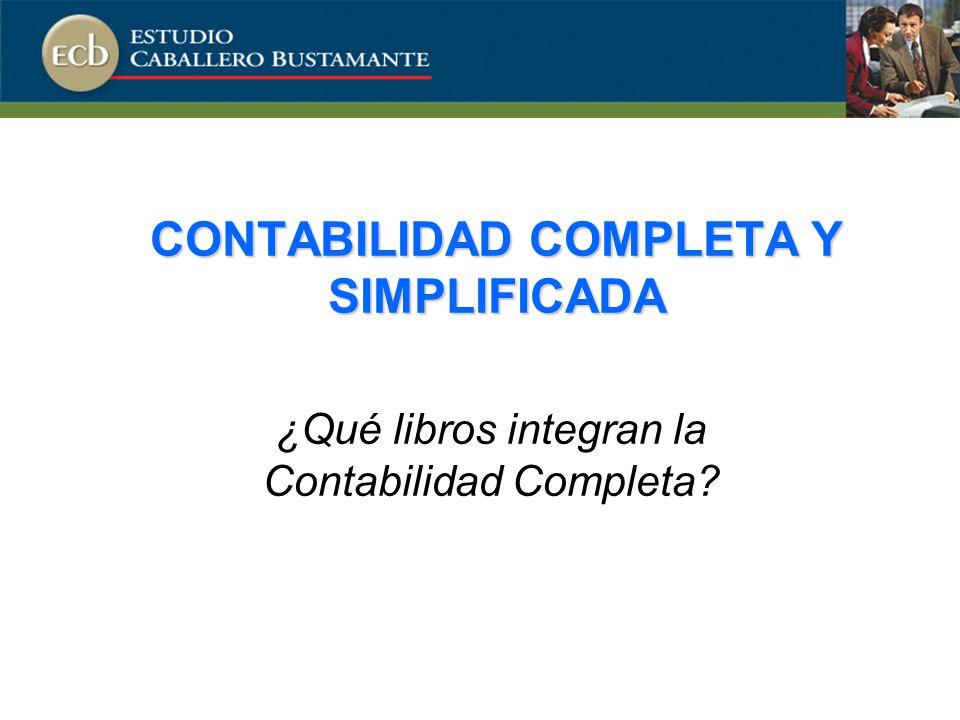 CONTABILIDAD COMPLETA Y SIMPLIFICADA ¿Qué libros integran la Contabilidad Completa?
