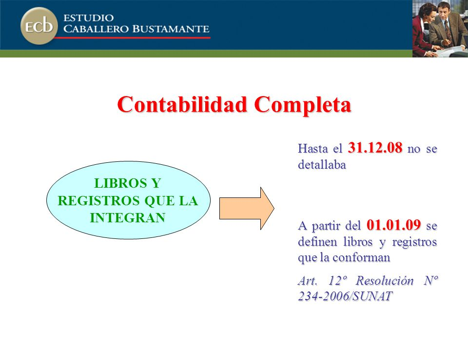 Contabilidad Completa LIBROS Y REGISTROS QUE LA INTEGRAN Hasta el 31.12.08 no se detallaba A partir del 01.01.09 se definen libros y registros que la conforman Art.