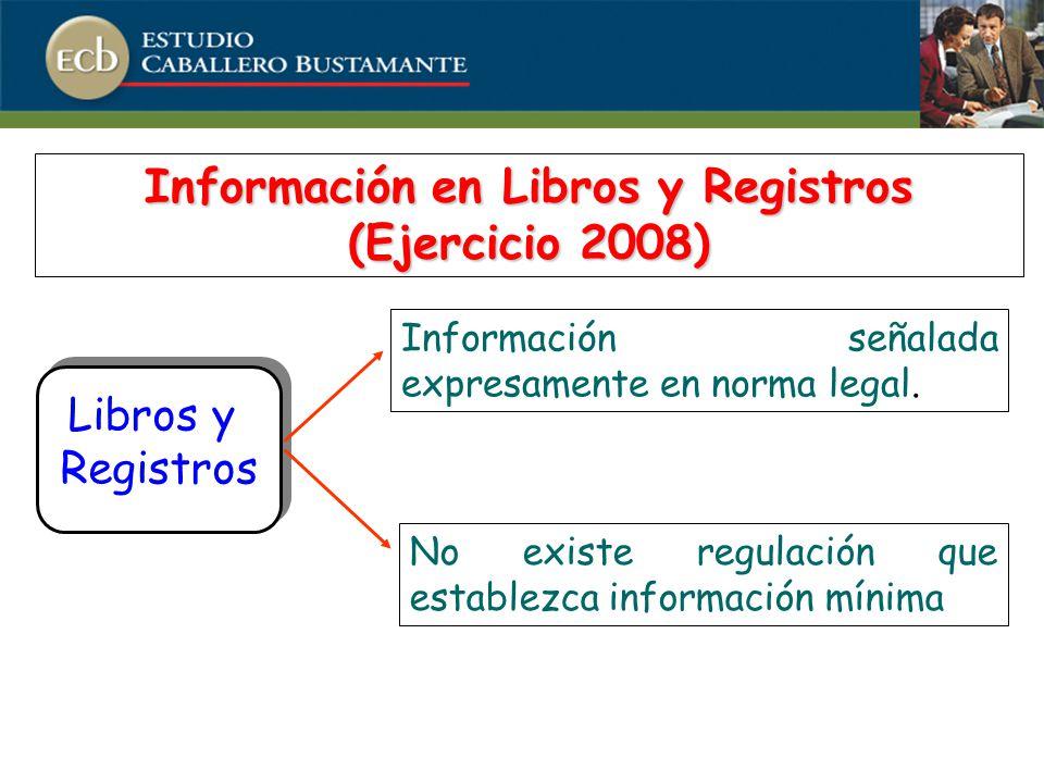 Libros y Registros Libros y Registros Información en Libros y Registros (Ejercicio 2008) Información señalada expresamente en norma legal.