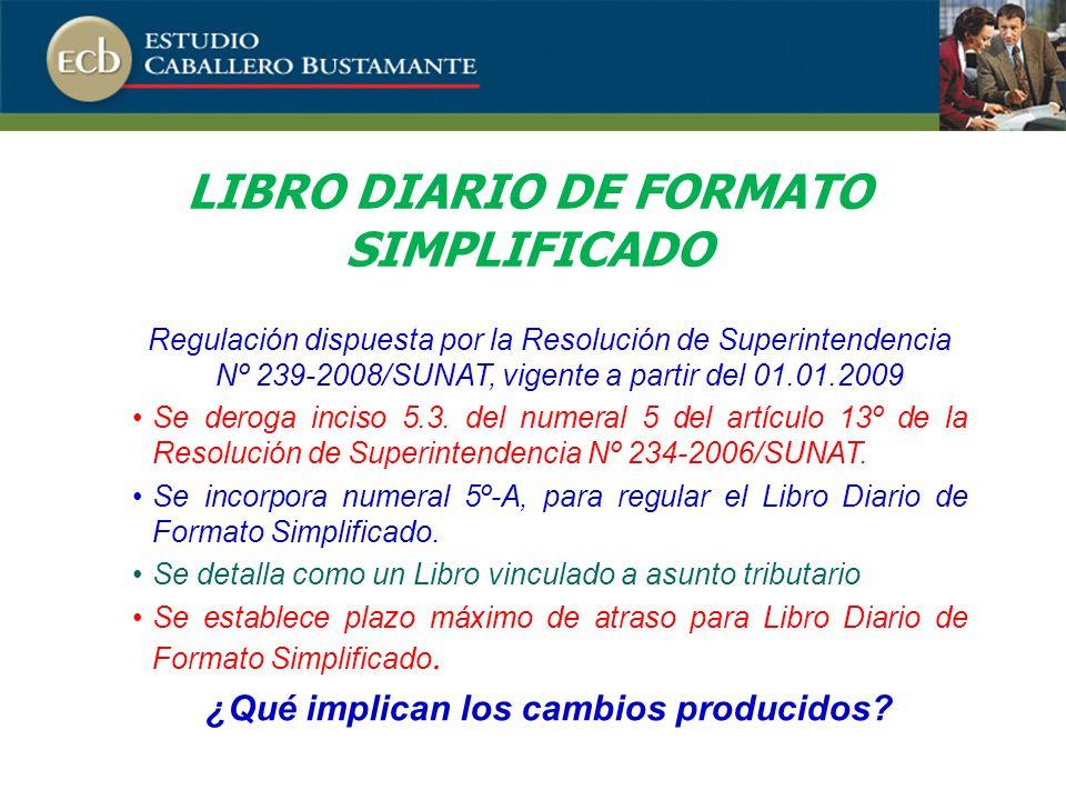 LIBRO DIARIO DE FORMATO SIMPLIFICADO Regulación dispuesta por la Resolución de Superintendencia Nº 239-2008/SUNAT, vigente a partir del 01.01.2009 Se deroga inciso 5.3.