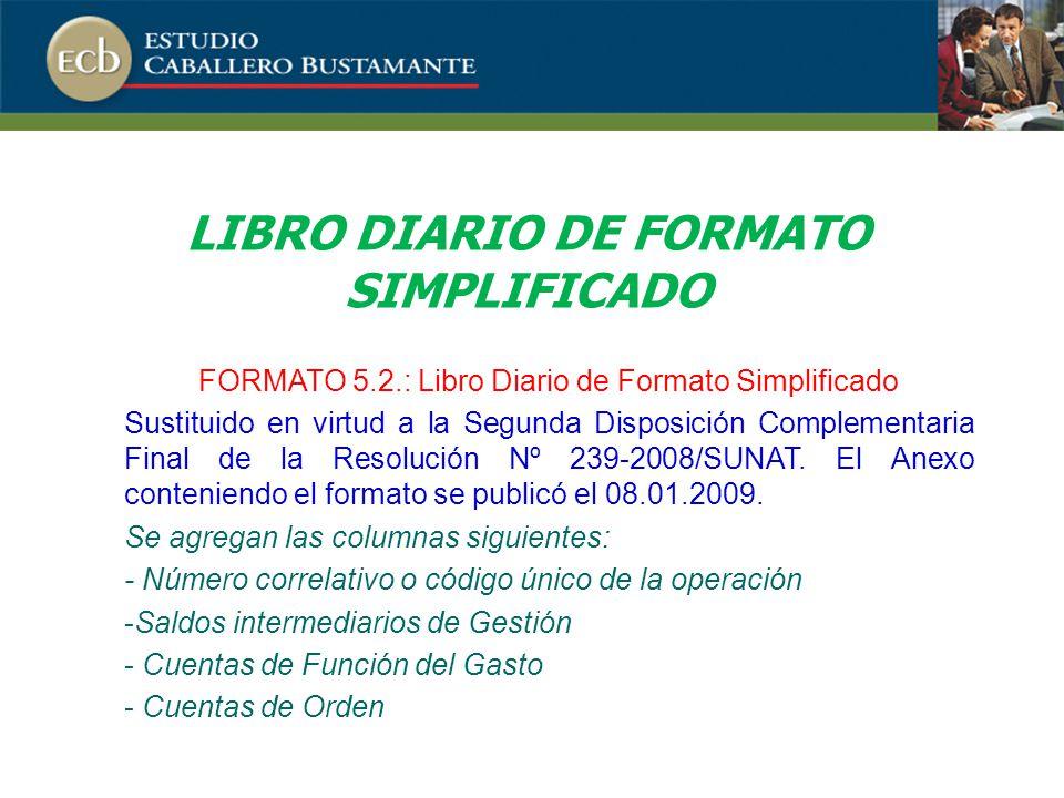 LIBRO DIARIO DE FORMATO SIMPLIFICADO FORMATO 5.2.: Libro Diario de Formato Simplificado Sustituido en virtud a la Segunda Disposición Complementaria Final de la Resolución Nº 239-2008/SUNAT.