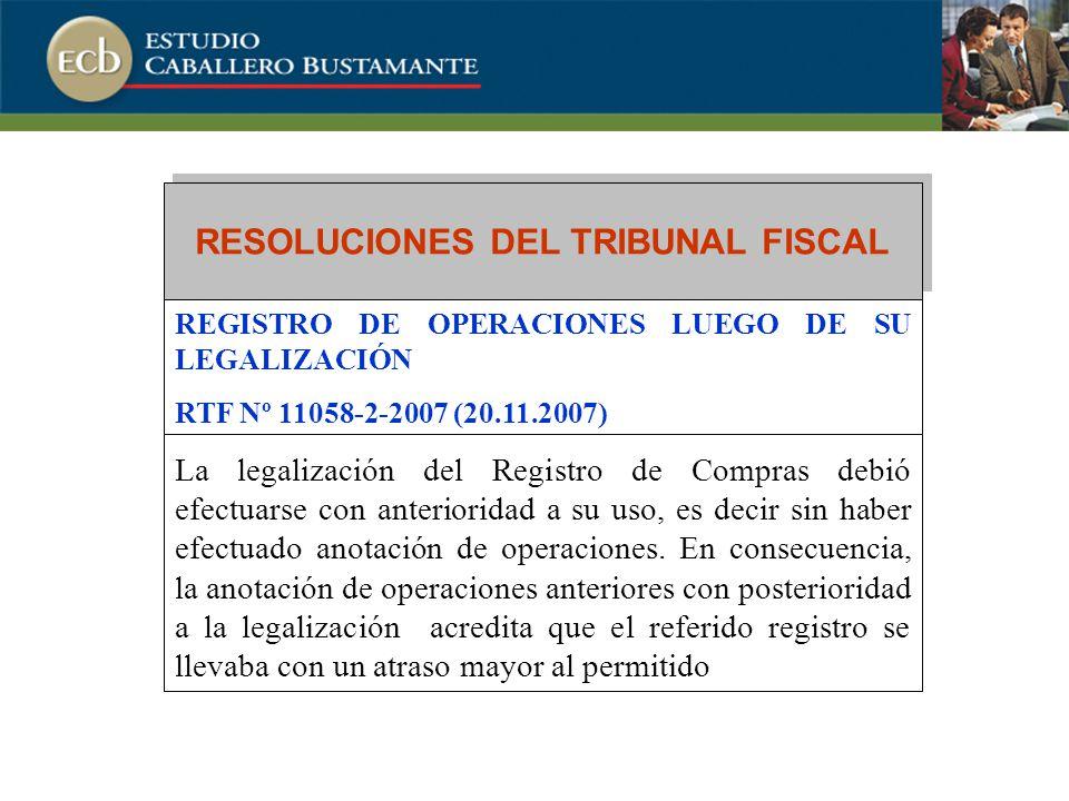 RESOLUCIONES DEL TRIBUNAL FISCAL REGISTRO DE OPERACIONES LUEGO DE SU LEGALIZACIÓN RTF Nº 11058-2-2007 (20.11.2007) La legalización del Registro de Compras debió efectuarse con anterioridad a su uso, es decir sin haber efectuado anotación de operaciones.
