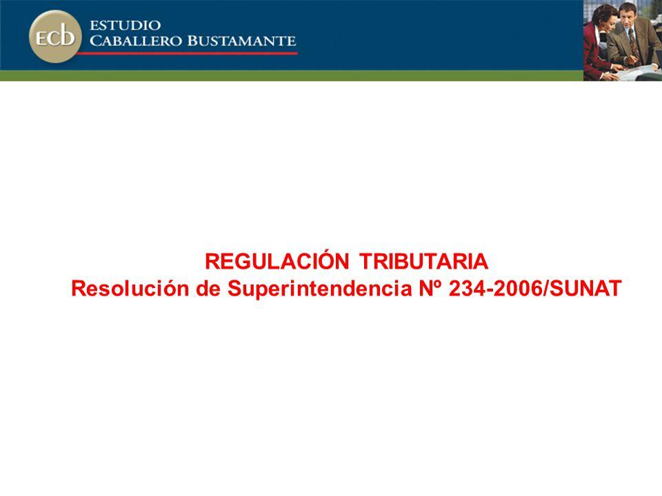 REGULACIÓN TRIBUTARIA Resolución de Superintendencia Nº 234-2006/SUNAT
