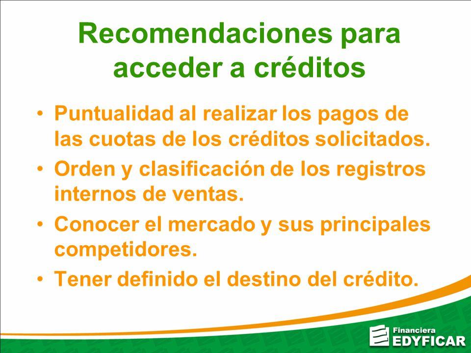 Recomendaciones para acceder a créditos Puntualidad al realizar los pagos de las cuotas de los créditos solicitados. Orden y clasificación de los regi
