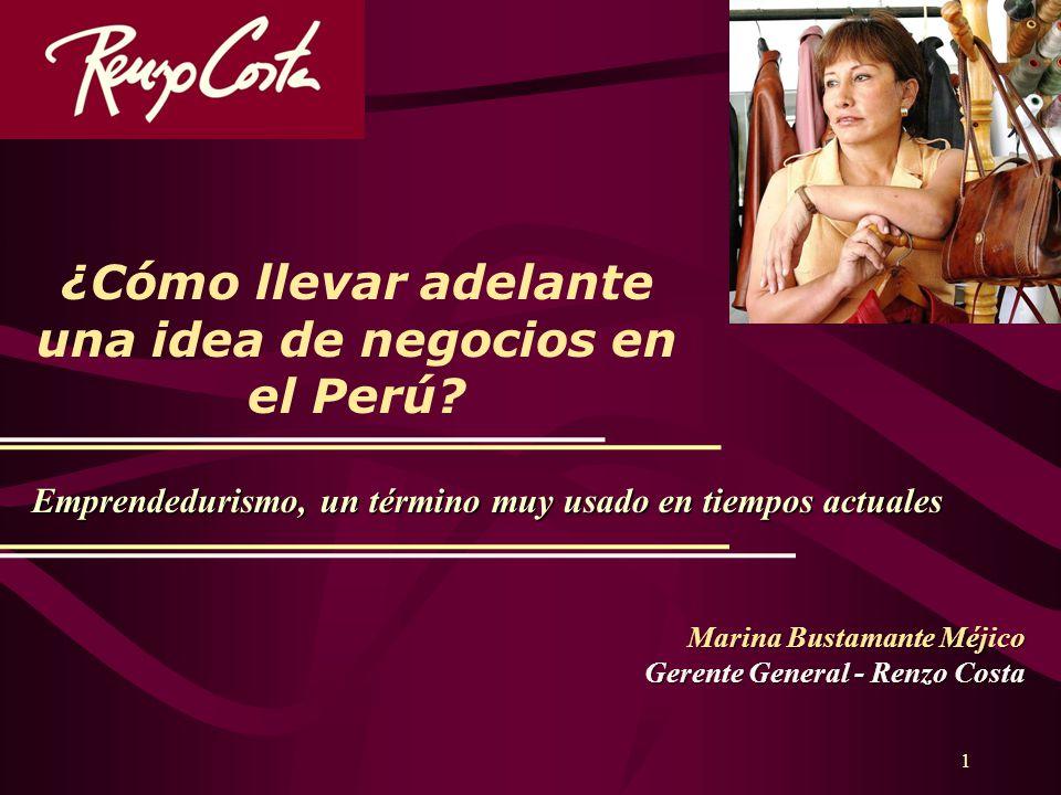 1 ¿Cómo llevar adelante una idea de negocios en el Perú? Marina Bustamante Méjico Gerente General - Renzo Costa Emprendedurismo, un término muy usado