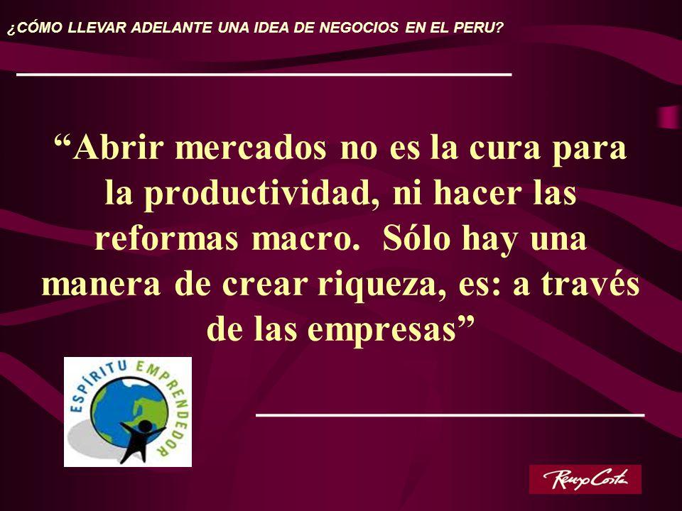 Abrir mercados no es la cura para la productividad, ni hacer las reformas macro. Sólo hay una manera de crear riqueza, es: a través de las empresas ¿C