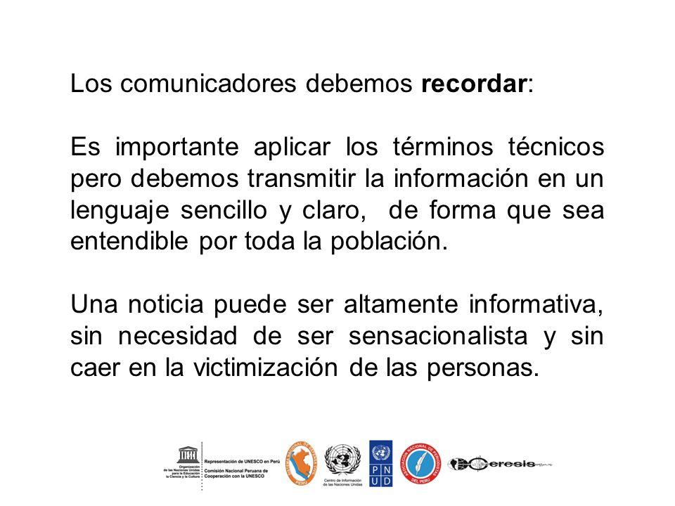 Los comunicadores debemos recordar: Es importante aplicar los términos técnicos pero debemos transmitir la información en un lenguaje sencillo y claro
