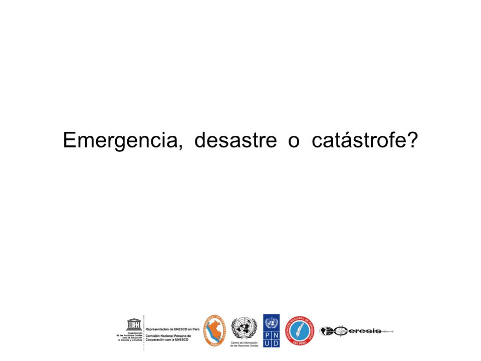 Emergencia, desastre o catástrofe?