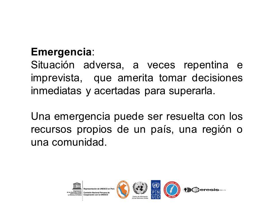 Emergencia: Situación adversa, a veces repentina e imprevista, que amerita tomar decisiones inmediatas y acertadas para superarla. Una emergencia pued