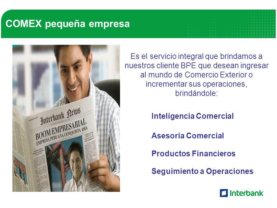 COMEX pequeña empresa Es el servicio integral que brindamos a nuestros cliente BPE que desean ingresar al mundo de Comercio Exterior o incrementar sus