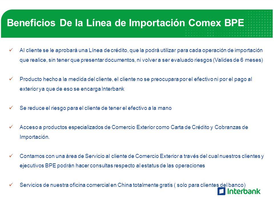 Beneficios De la Línea de Importación Comex BPE Al cliente se le aprobará una Línea de crédito, que la podrá utilizar para cada operación de importaci
