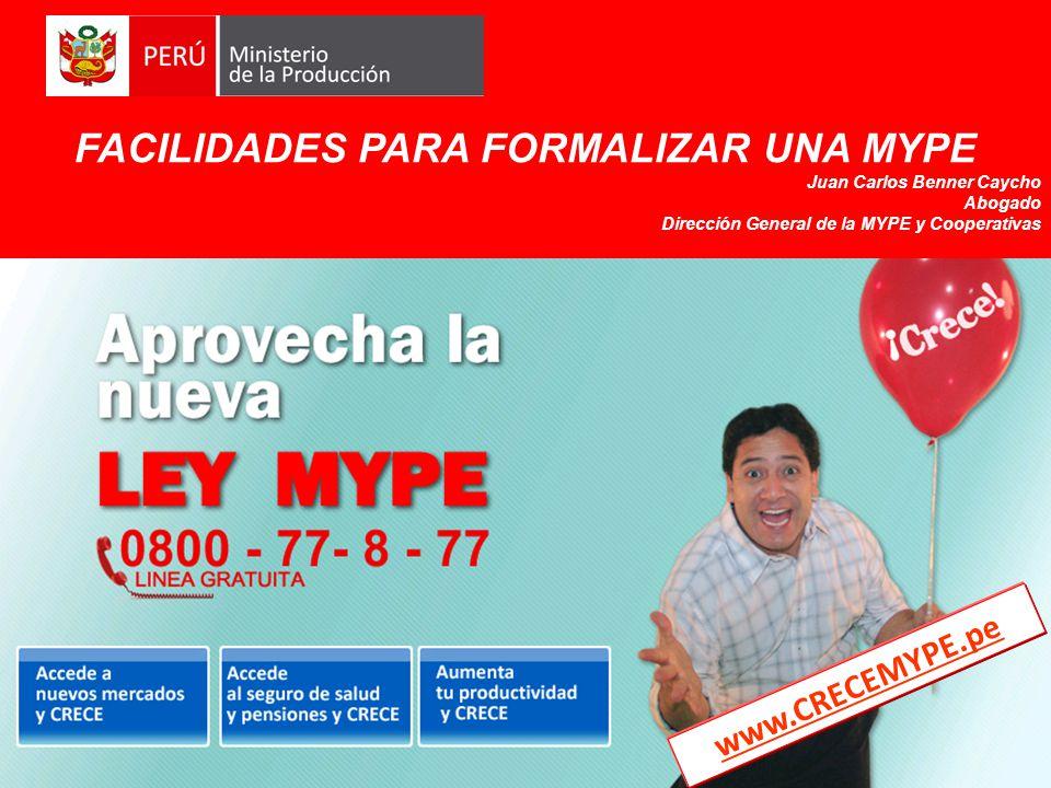 www.CRECEMYPE.pe FACILIDADES PARA FORMALIZAR UNA MYPE Juan Carlos Benner Caycho Abogado Dirección General de la MYPE y Cooperativas