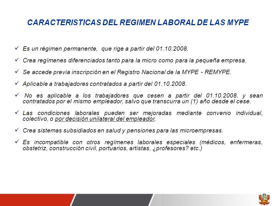 CARACTERISTICAS DEL REGIMEN LABORAL DE LAS MYPE Es un régimen permanente, que rige a partir del 01.10.2008.