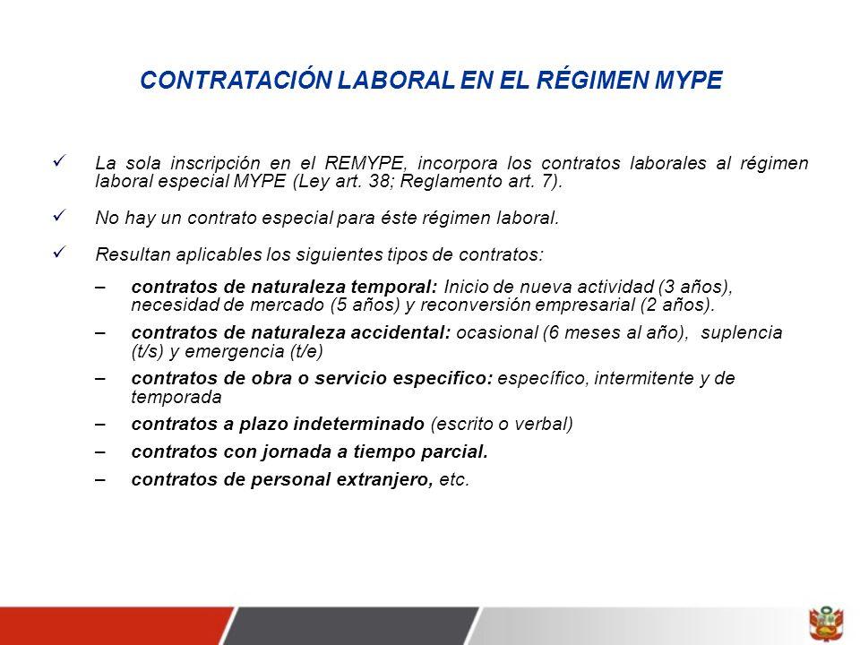 CONTRATACIÓN LABORAL EN EL RÉGIMEN MYPE La sola inscripción en el REMYPE, incorpora los contratos laborales al régimen laboral especial MYPE (Ley art.