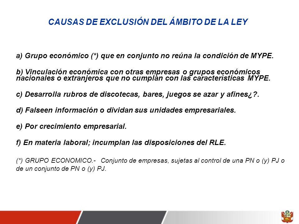 CAUSAS DE EXCLUSIÓN DEL ÁMBITO DE LA LEY a) Grupo económico (*) que en conjunto no reúna la condición de MYPE.
