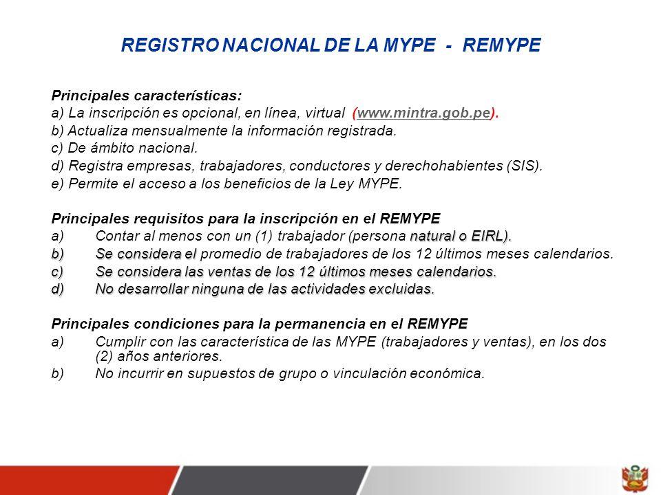 REGISTRO NACIONAL DE LA MYPE - REMYPE Principales características: a) La inscripción es opcional, en línea, virtual (www.mintra.gob.pe).www.mintra.gob.pe b) Actualiza mensualmente la información registrada.