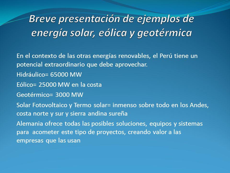 En el contexto de las otras energías renovables, el Perú tiene un potencial extraordinario que debe aprovechar. Hidráulico= 65000 MW Eólico= 25000 MW