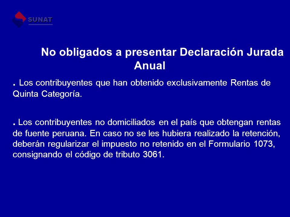 No obligados a presentar Declaración Jurada Anual. Los contribuyentes que han obtenido exclusivamente Rentas de Quinta Categoría.. Los contribuyentes