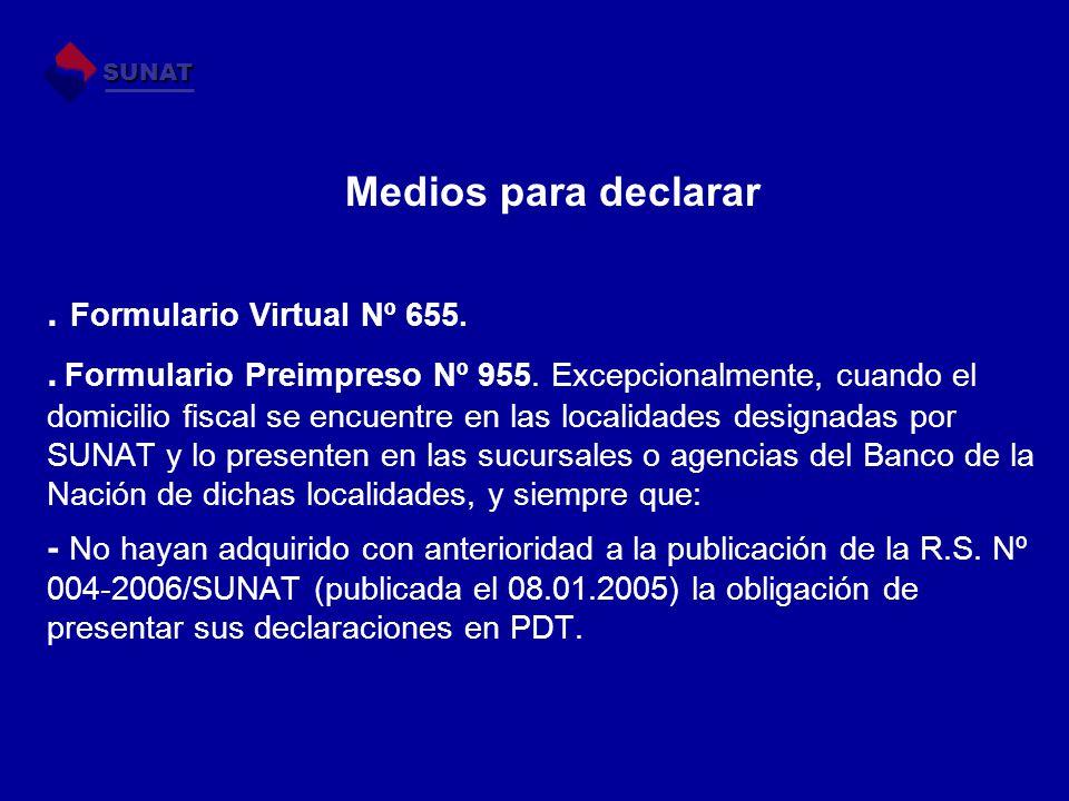 Medios para declarar. Formulario Virtual Nº 655.. Formulario Preimpreso Nº 955. Excepcionalmente, cuando el domicilio fiscal se encuentre en las local