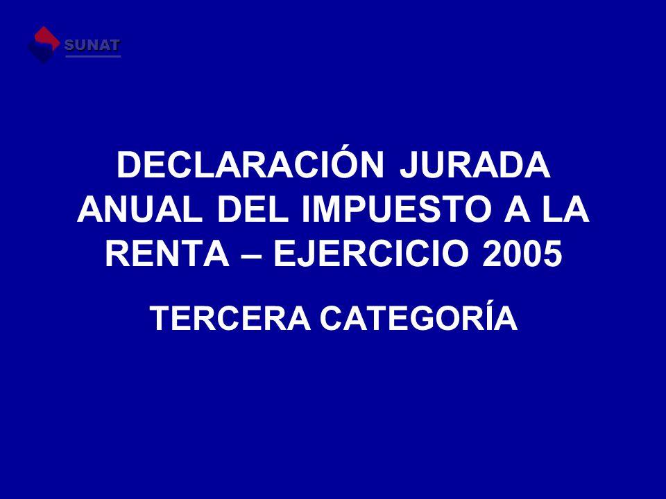 DECLARACIÓN JURADA ANUAL DEL IMPUESTO A LA RENTA – EJERCICIO 2005 TERCERA CATEGORÍA SUNAT