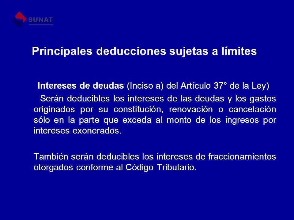 Principales deducciones sujetas a límites Intereses de deudas (Inciso a) del Artículo 37° de la Ley) Serán deducibles los intereses de las deudas y lo