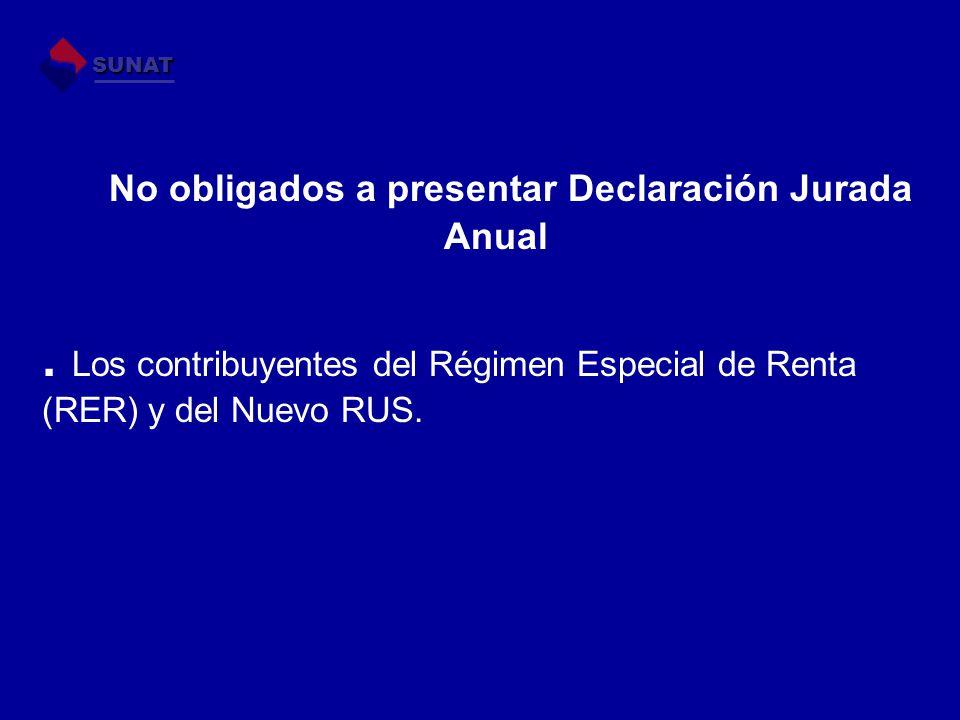 No obligados a presentar Declaración Jurada Anual. Los contribuyentes del Régimen Especial de Renta (RER) y del Nuevo RUS. SUNAT