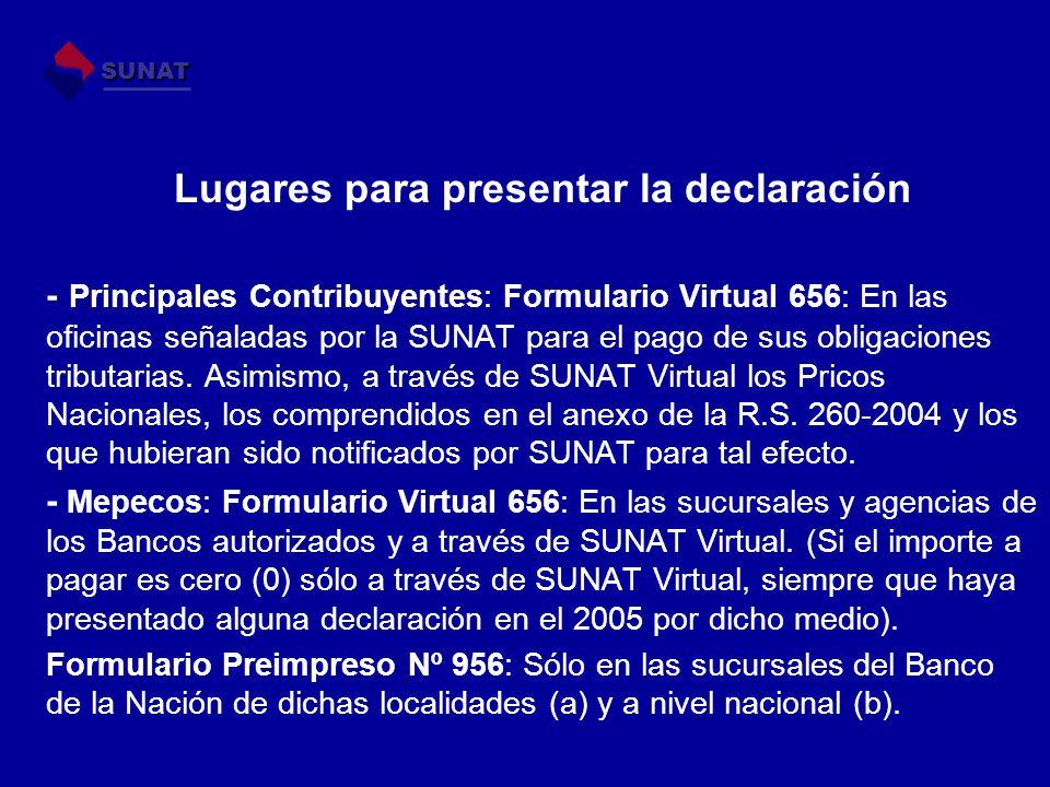 Lugares para presentar la declaración - Principales Contribuyentes: Formulario Virtual 656: En las oficinas señaladas por la SUNAT para el pago de sus