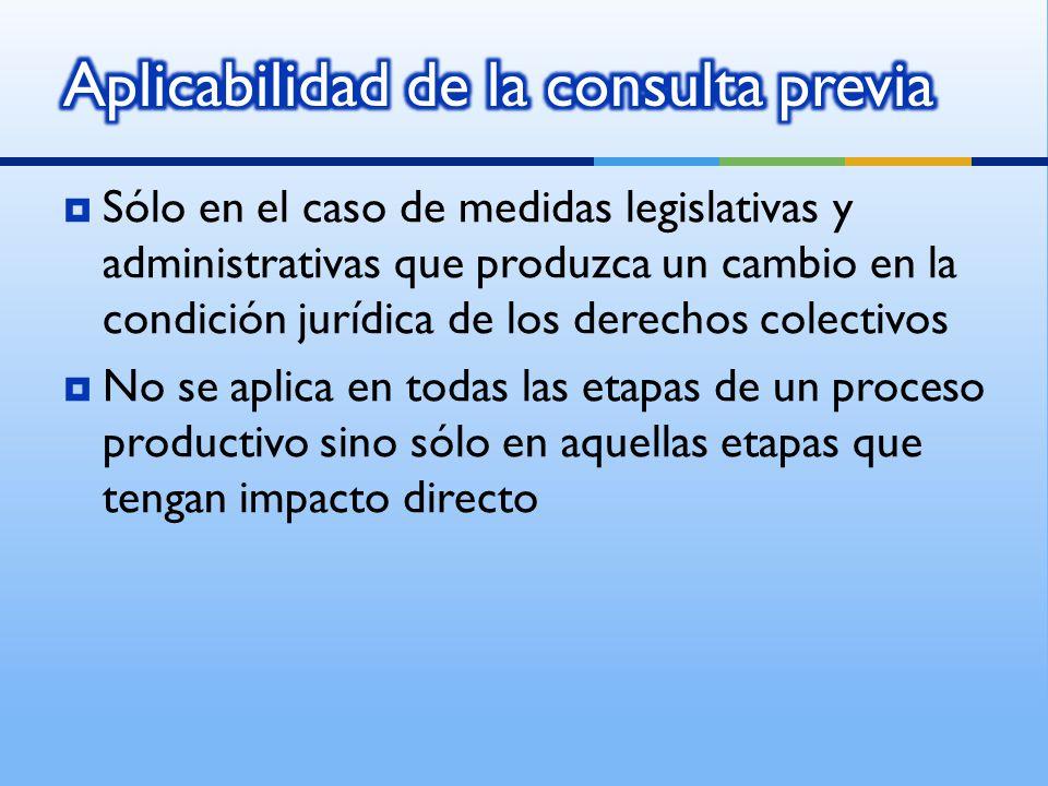 Sólo en el caso de medidas legislativas y administrativas que produzca un cambio en la condición jurídica de los derechos colectivos No se aplica en todas las etapas de un proceso productivo sino sólo en aquellas etapas que tengan impacto directo