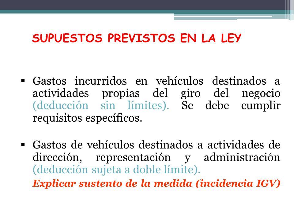 SUPUESTOS PREVISTOS EN LA LEY Gastos incurridos en vehículos destinados a actividades propias del giro del negocio (deducción sin límites). Se debe cu