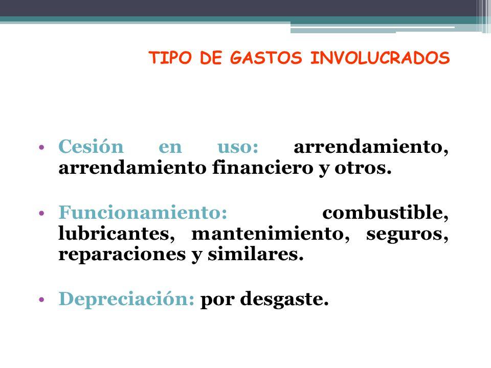 TIPO DE GASTOS INVOLUCRADOS Cesión en uso: arrendamiento, arrendamiento financiero y otros. Funcionamiento: combustible, lubricantes, mantenimiento, s