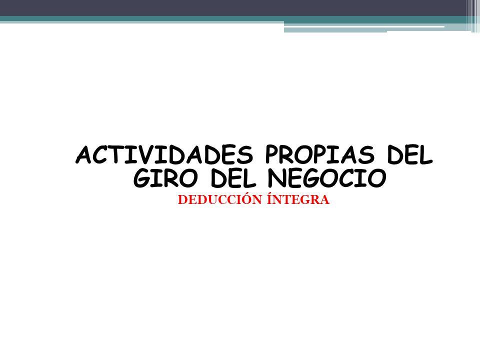 ACTIVIDADES PROPIAS DEL GIRO DEL NEGOCIO DEDUCCIÓN ÍNTEGRA